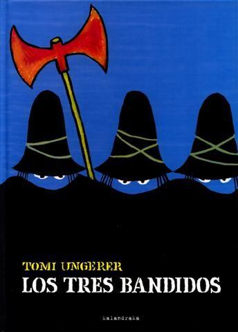 """""""Los tres bandidos"""" de Tomi Ungerer, Editorial Susaeta. Se trata de un clásico de la literatura infantil. Tres bandidos. Sombrero negro, negra capa. Armas: un trabuco, un hacha y un fuelle lleno de pimienta. Y una niña, Úrsula. Es un libro que inspira ternura, porque el amor de la niña domeña la fiereza de los bandidos. Ella sólo ve tres personas ajenas a la realidad normal y su conducta."""