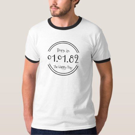 My birth date T-Shirt - click/tap to personalize and buy