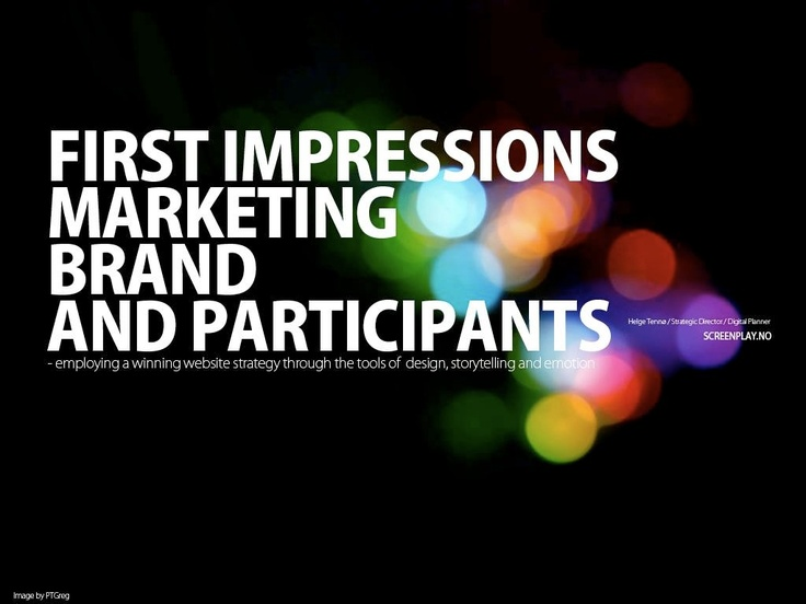 firstimpression-marketing-brand-and-participants by Helge Tennø via Slideshare
