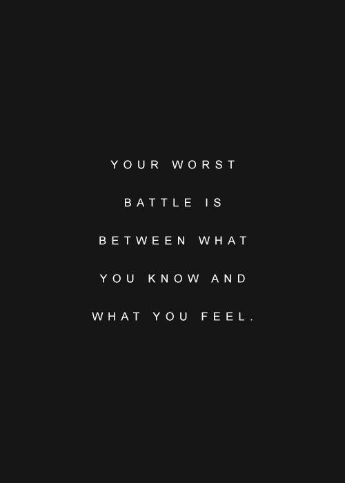 It's your worst battle..