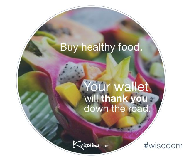 Healthy food improves your wellth AND wealth. #wealthywellthy #wisedom