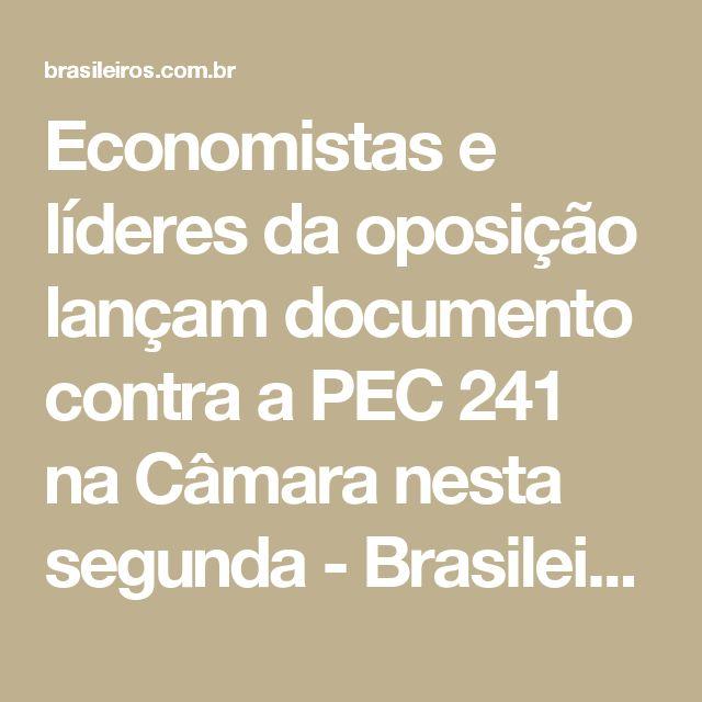 Economistas e líderes da oposição lançam documento contra a PEC 241 na Câmara nesta segunda - Brasileiros