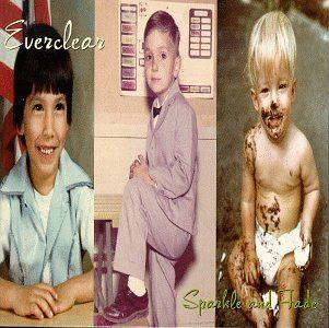 """Everclear - """"Sparkle and Fade"""" - saw these guys in concert at least 3 times...that i can remember"""