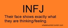 INFJ - I don't know if this is true, considering I can't see my face when I talk lol.