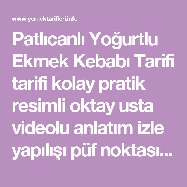Patlıcanlı Yoğurtlu Ekmek Kebabı Tarifi tarifi kolay pratik resimli oktay usta videolu anlatım  izle yapılışı püf noktası   Resimli Oktay Usta kolay pratik yemek tarifleri