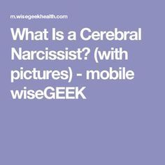 """What Is a Cerebral Narcissist?  """"People can switch back and forth between the two types of personality disorder depending on what is happening in their lives and what they are hoping to gain from a situation or relationship."""""""