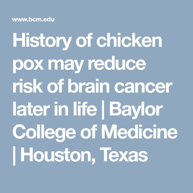 History of chicken pox may reduce risk of brain cancer later in life | Baylor College of Medicine | Houston, Texas