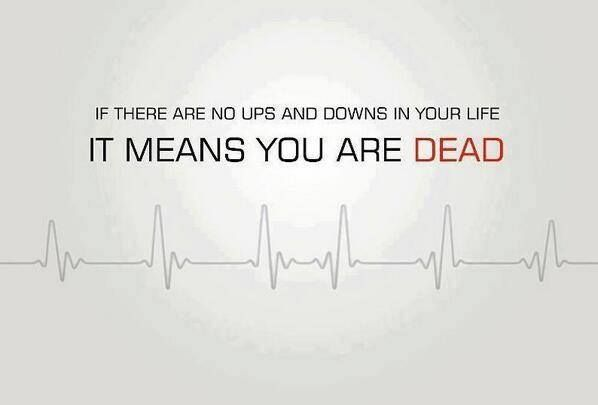 IF there are no ups and downs in your life, it means you are dead. #Life #FunnyStatus