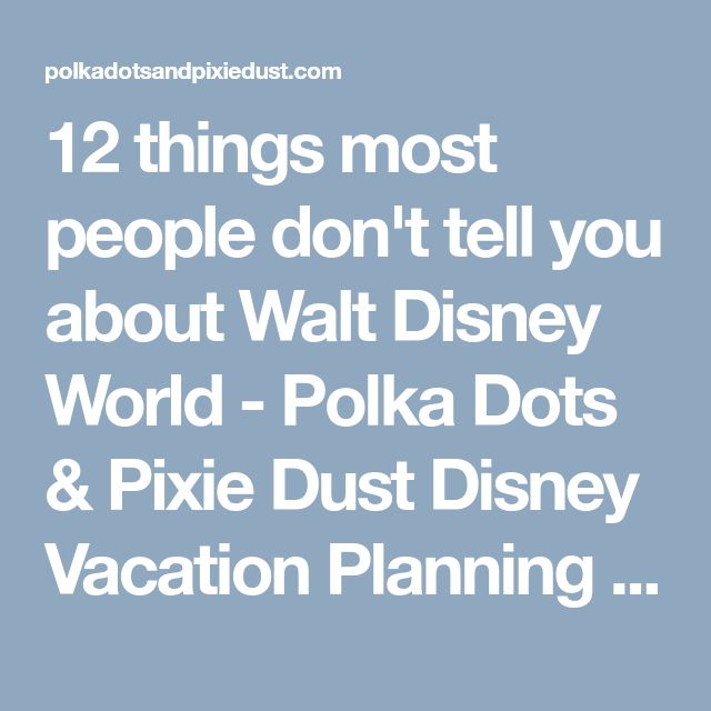 12 things most people don't tell you about Walt Disney World - Polka Dots & Pixie Dust Disney Vacation Planning Blog