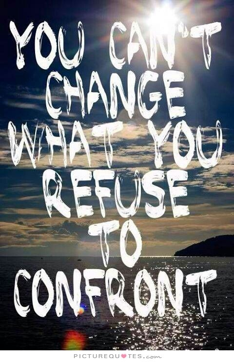 You can't change what you refuse to confront. Picture Quotes.