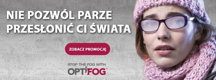 Nie znosisz zaparowanych okularów? Zobacz nowe REWELACYJNE soczewki OPTIFOG. Teraz mamy je w promocyjnej cenie!  klik-> http://www.optykwnecie.pl/page/Optifog