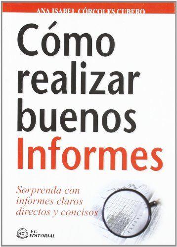 Cómo realizar buenos informes : sorprenda con informes claros, directos y concisos / Córcoles Cubero, Ana  N° pedido: 808.066 C811C 2007