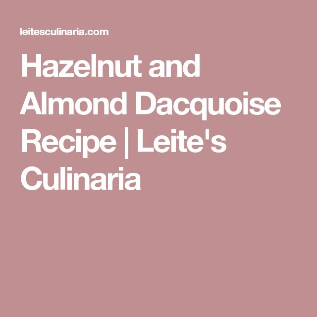 Hazelnut and Almond Dacquoise Recipe   Leite's Culinaria