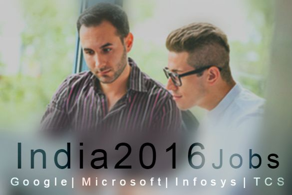 India 2016 Jobs at Google, Microsoft, TCS, Infosys Jobs offer from various Giant company in India.