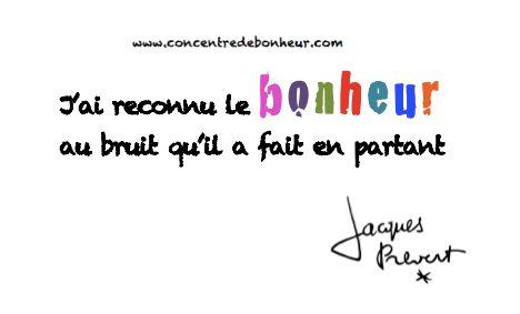 """""""J'ai reconnu le Bonheur au bruit qu'il a fait en partant"""" Jacques Prévert"""