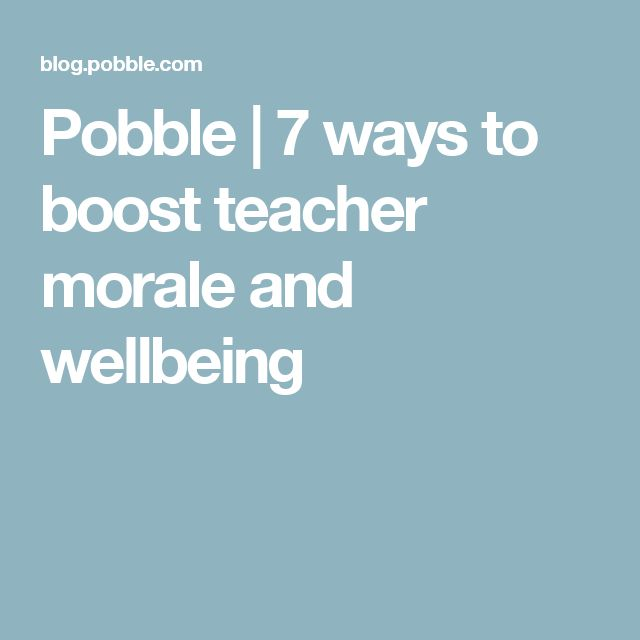 Pobble  | 7 ways to boost teacher morale and wellbeing