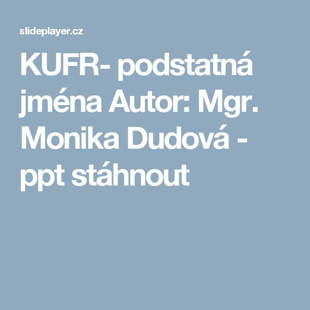 KUFR- podstatná jména Autor: Mgr. Monika Dudová -  ppt stáhnout
