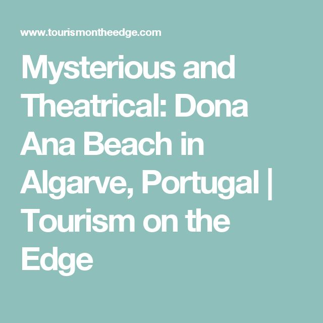 Mysterious and Theatrical: Dona Ana Beach in Algarve, Portugal | Tourism on the Edge