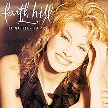 Faith Hill - 'It Matters To Me' (Aug. 29, 1995/Warner Bros. Nashville)