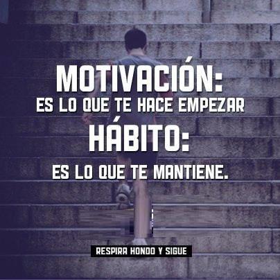MOTIVACION es lo que te hace empezar.  HABITO es lo que te mantiene. #Motivación #Hábito