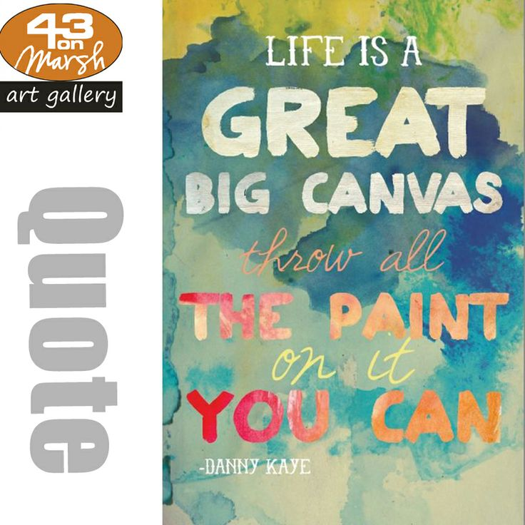 Life is a big great canvas, throw all the paint on it. #quote #canvas #life