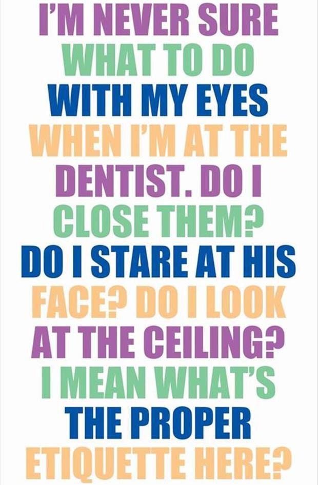 I do all three but mostly stare at his eyes cause my dentist is hot.lol