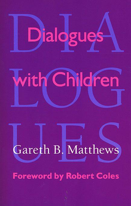 Dialogues with Children — Gareth Matthews   Harvard University Press...UB has