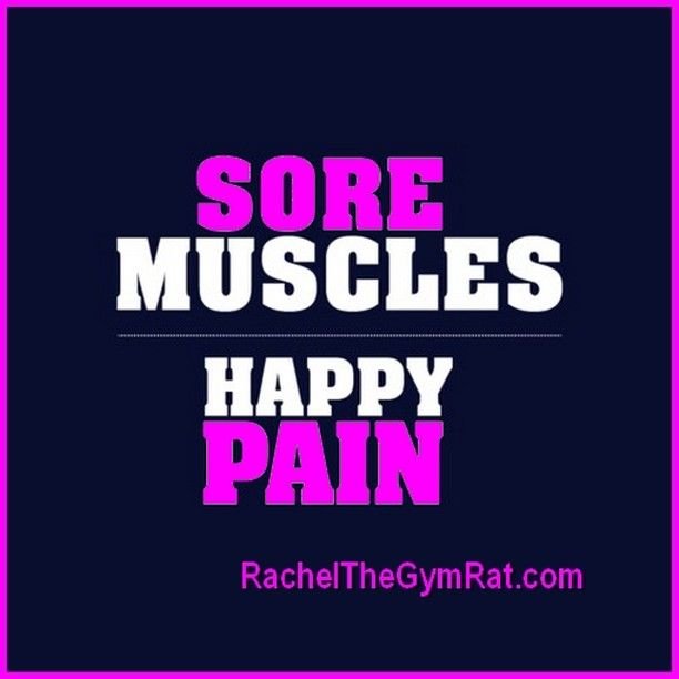 SORE MUSCLES = HAPPY PAIN!