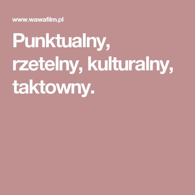 Punktualny, rzetelny, kulturalny, taktowny.