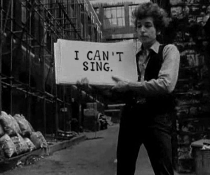 Bob Dylan.   Me too Bob! :( or i play or i sing!!! Wtf