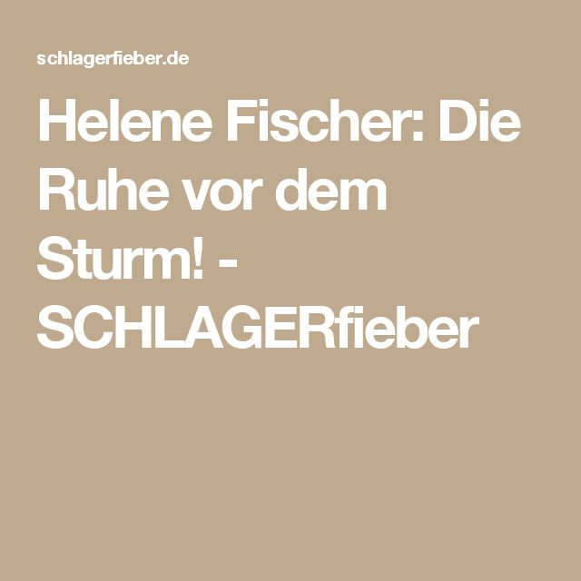 Helene Fischer: Die Ruhe vor dem Sturm! - SCHLAGERfieber