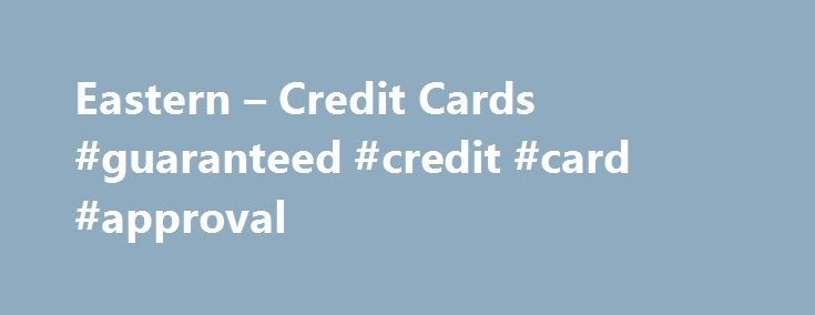 Eastern – Credit Cards #guaranteed #credit #card #approval http://credit.remmont.com/eastern-credit-cards-guaranteed-credit-card-approval/  #apply for a credit card # Credit Cards • Earn up to 3% cash back on gas • Also earn Read More...The post Eastern – Credit Cards #guaranteed #credit #card #approval appeared first on Credit.