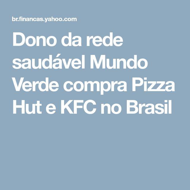 Dono da rede saudável Mundo Verde compra Pizza Hut e KFC no Brasil