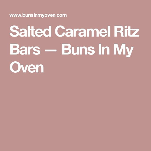 Salted Caramel Ritz Bars — Buns In My Oven