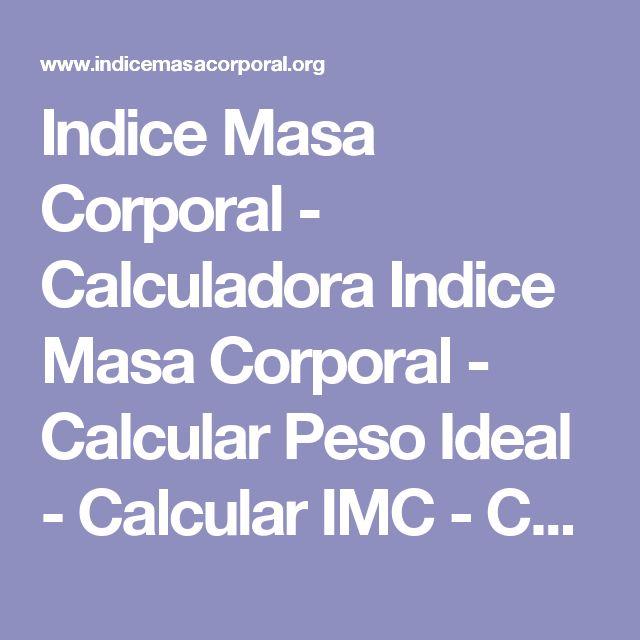 Indice Masa Corporal - Calculadora Indice Masa Corporal - Calcular Peso Ideal - Calcular IMC - Calcular Masa Corporal