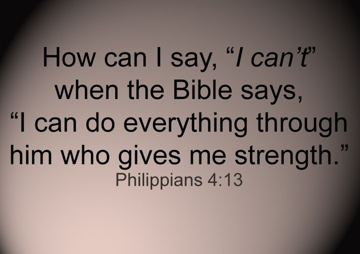 "| ... Bible says, "" I can do everything through him who gives me strength"