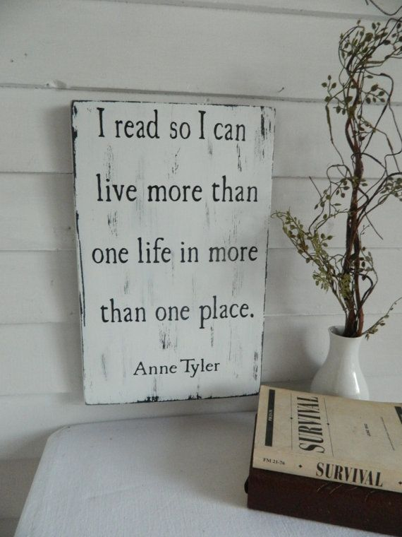 Wooden sign quotes~ Anne Tyler quote~ I read so I can live more than one life in…