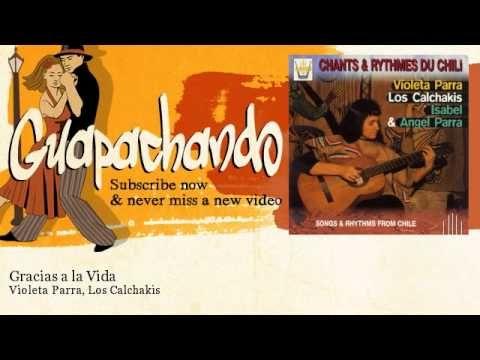 Violeta Parra, Los Calchakis - Gracias a la Vida - feat. Isabel & Angel ...