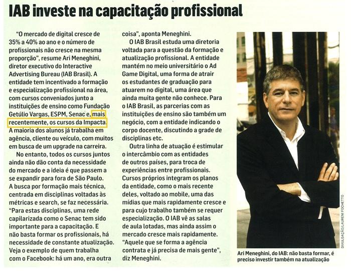 A Pós-Graduação em Marketing Digital que estou terminando na Faculdade Impacta foi citada pelo Diretor Executivo do Interactive Advertising Bureau (IAB Brasil) como referência na formação e especialização profissional na área.