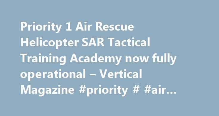 Priority 1 Air Rescue Helicopter SAR Tactical Training Academy now fully operational – Vertical Magazine #priority # #air #rescue http://new-orleans.remmont.com/priority-1-air-rescue-helicopter-sar-tactical-training-academy-now-fully-operational-vertical-magazine-priority-air-rescue/  # Priority 1 Air Rescue Helicopter SAR Tactical Training Academy now fully operational Priority 1 Air Rescue (P1AR) is at Heli-Expo 2013 celebrating the official opening of its world-class Search and…