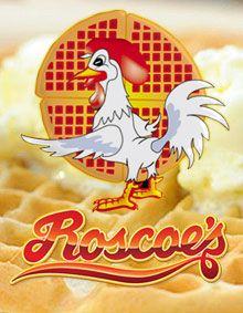 WELCOME TO ROSCOE'S HOUSE OF CHICKEN AND WAFFLES!
