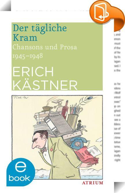 """Der tägliche Kram    :  1945: Deutschland liegt in Trümmern - und Erich Kästner setzt sich wieder an den Schreib- tisch.   Seine brillanten Satiren und feinfühligen Reportagen über """"den täglichen Kram"""" bilden ein einzigartiges Kaleidoskop des Lebens in Deutschland in den Jahren nach dem Zusammenbruch.   Kurz nach Ende des Krieges übernimmt Erich Kästner die Leitung des Feuilletons der Neuen Zeitung in München; er gibt die Zeitschrift Pinguin heraus und schreibt für Kabarett und Hörfunk..."""