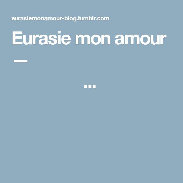 Eurasie mon amour —                         ...