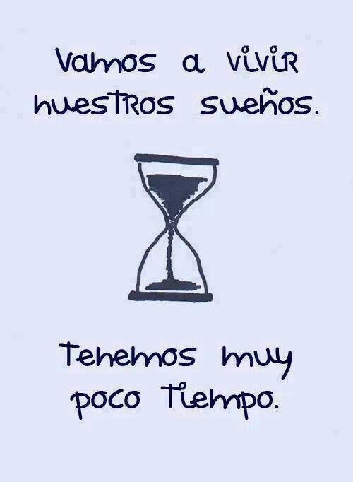 Los #sueños te invito a vivirlos, tenemos poco tiempo ♥♥♥