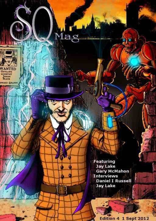 My steampunk short story, Halo in the Sky appeared in SQ Mag 4 (there was a steampunk cover but no stories submitted in the sub-genre - luckily I had one completed around the time and the editor loved it)