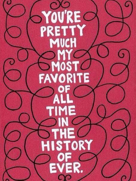 Pretty much? Wrong. You ARE my most favorite of all time in the history if ever! I love you so much Haley!