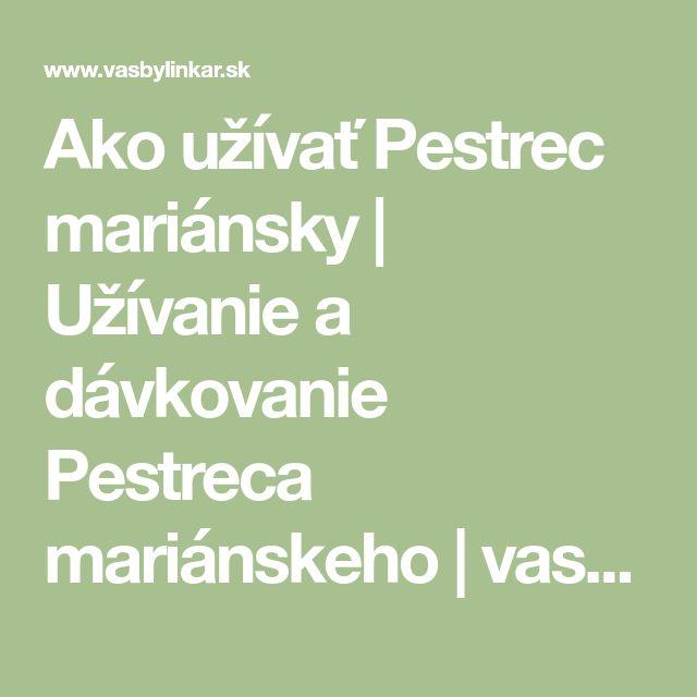 Ako užívať Pestrec mariánsky | Užívanie a dávkovanie Pestreca mariánskeho | vasbylinkar.sk
