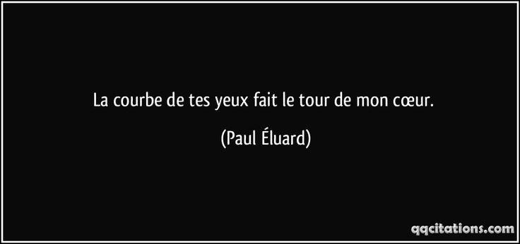 La courbe de tes yeux fait le tour de mon cœur. (Paul Éluard) #citations #PaulÉluard