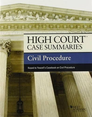 High Court Case Summaries on Civil Procedure, Keyed to Yeazell