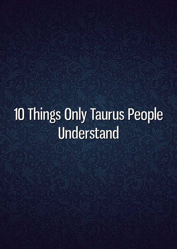 10 Things Only Taurus People Understand   Fine Words